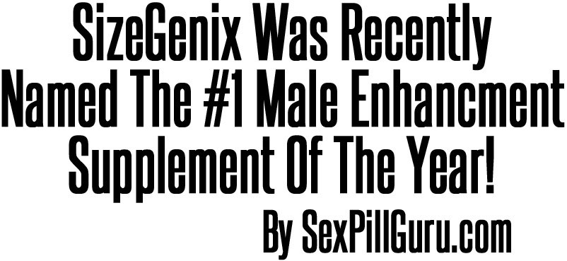 SizeGenix Was Recently Named The #1 Male Enhancment Supplement Of The Year!